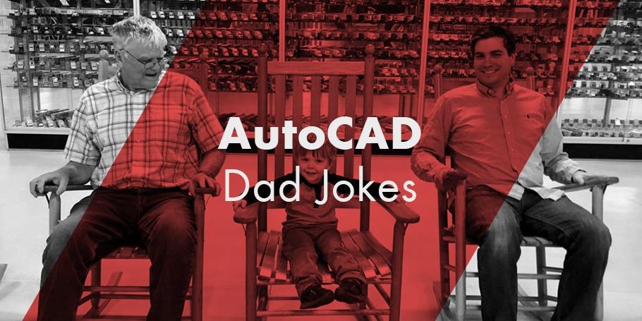 The Cad Geek S Autocad Dad Jokes The Cad Geek
